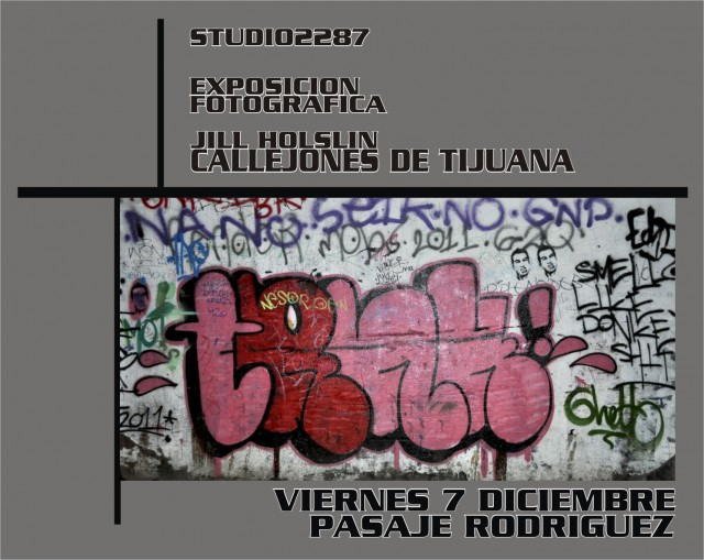 Callejones de Tijuana: Alleys of Tijuana  Exhibition of new photos by Jill Holslin